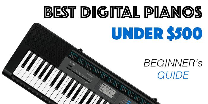 Best Digital Pianos Under $500: A Beginner's Guide to